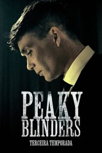 Peaky Blinders: Sangue, Apostas e Navalhas: 3 Temporada