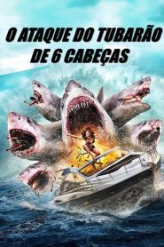 O Ataque do Tubarão de 6 Cabeças
